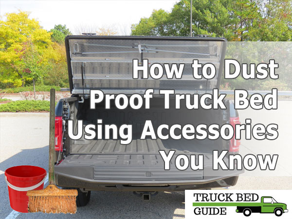 How to Dust Proof Truck Bed Using Accessories You Know