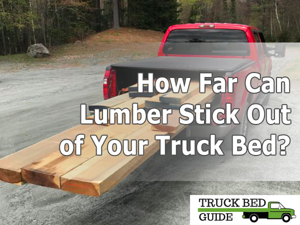 How Far Can Lumber Stick Out of Your Truck Bed?