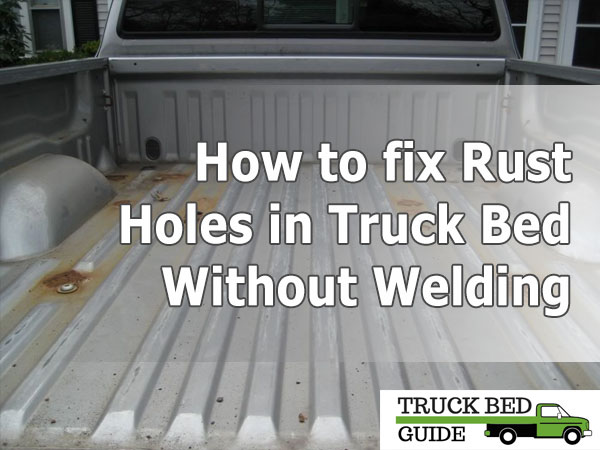How to fix Rust Holes in Truck Bed Without Welding?
