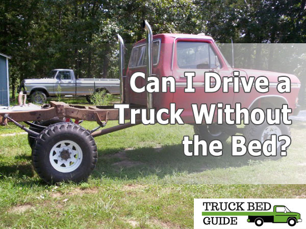 Can I Drive a Truck Without the Bed?