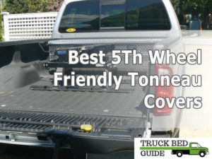 20 Best 5th Wheel Friendly Tonneau Covers Know Before Buying
