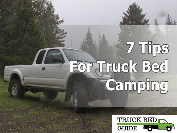 7 Tips for Truck Bed Camping - Ultimate Guide